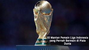 mantan pemain liga indonesia yang pernah bermain di piala dunia - agen bola piala dunia 2018