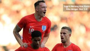 inggris menang atas kosta rika dengan skor 2 0 - agen bola piala dunia 2018