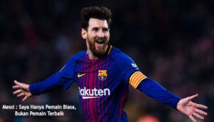 messi : saya hanya pemain biasa, bukan pemain terbaik - agen bola piala dunia 2018