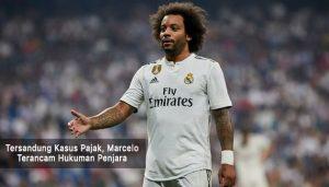 marcelo terancam hukuman penjara - agen bola terpercaya