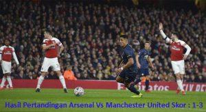 Hasil Pertandingan Arsenal Vs Manchester United Skor : 1-3